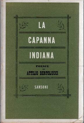 BERTOLUCCI Attilio (San Lazzaro, Parma 1911 - Roma 2000) La capanna indiana Firenze, Sansoni, (Biblioteca di Paragone), 1955.