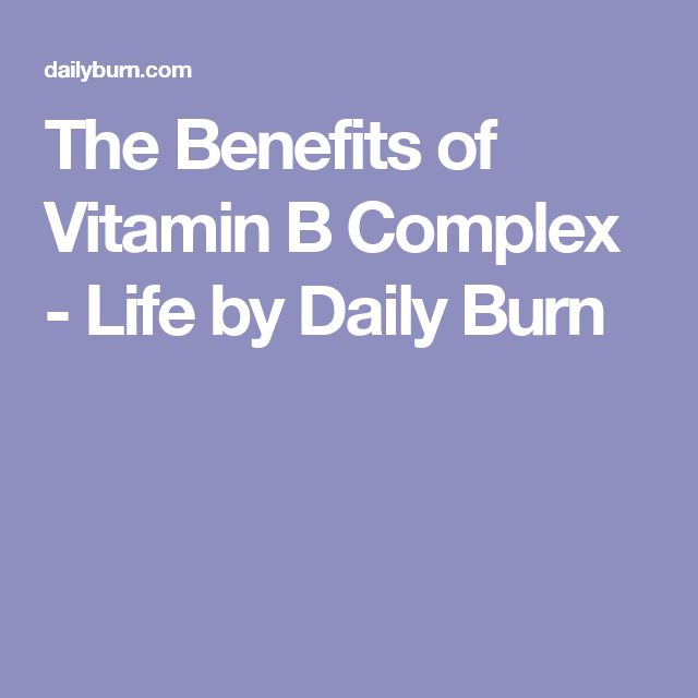 The Benefits of Vitamin B Complex - Life by Daily Burn