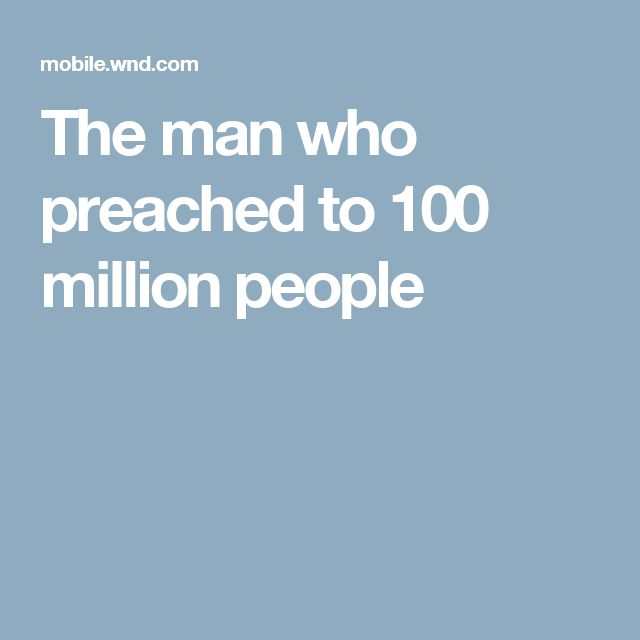 The man who preached to 100 million people