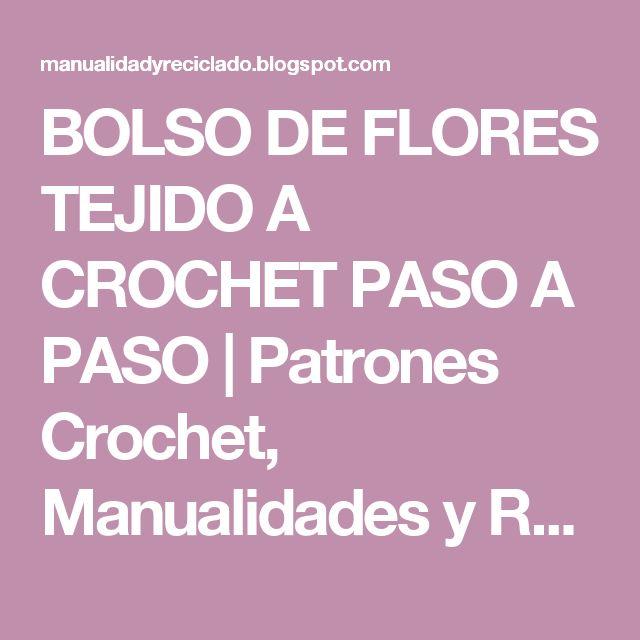 BOLSO DE FLORES TEJIDO A CROCHET PASO A PASO   Patrones Crochet, Manualidades y Reciclado