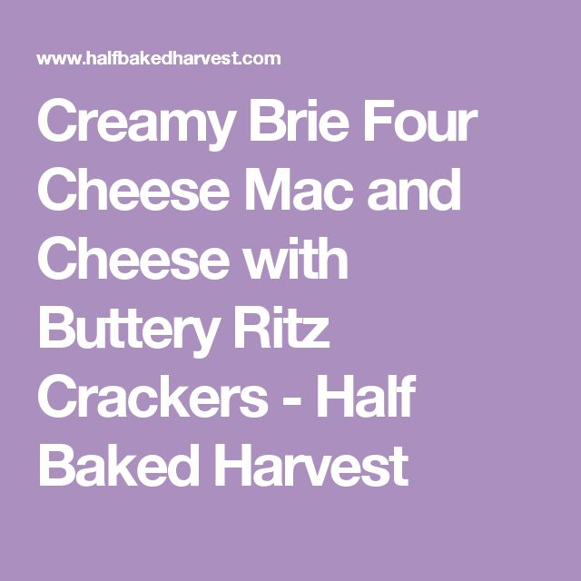 Creamy Brie Four Cheese Mac and Cheese with Buttery Ritz Crackers - Half Baked Harvest