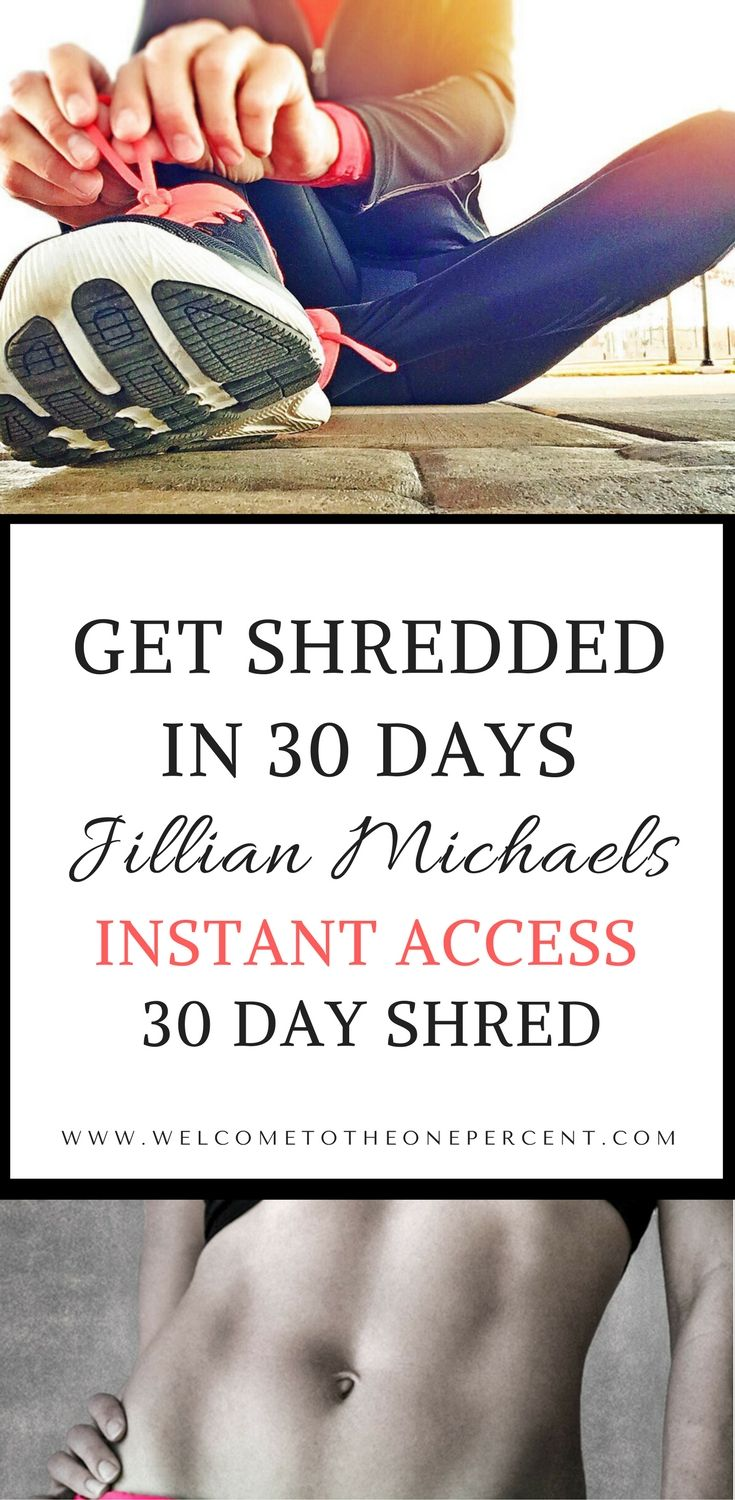 Get shredded in 30 Days. Jillian Michaels 30 Day shred. Get instant access online for less then $7 for all three workout programs.