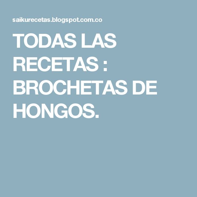 TODAS LAS RECETAS : BROCHETAS DE HONGOS.