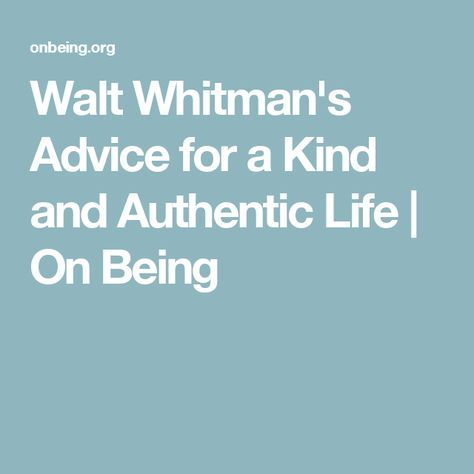 Walt Whitman's Advice for a Kind and Authentic Life | On Being