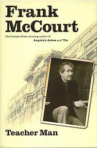 Google Image Result for http://upload.wikimedia.org/wikipedia/en/thumb/9/92/Teacher_Man_(Frank_McCourt_memoir)_cover_art.jpg/200px-Teacher_Man_(Frank_McCourt_memoir)_cover_art.jpg