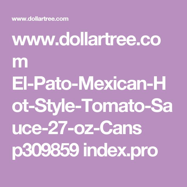 www.dollartree.com El-Pato-Mexican-Hot-Style-Tomato-Sauce-27-oz-Cans p309859 index.pro
