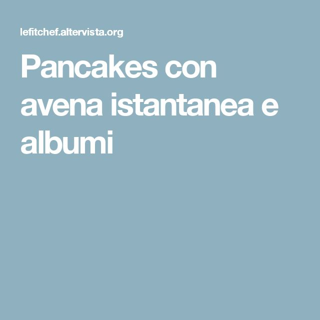 Pancakes con avena istantanea e albumi