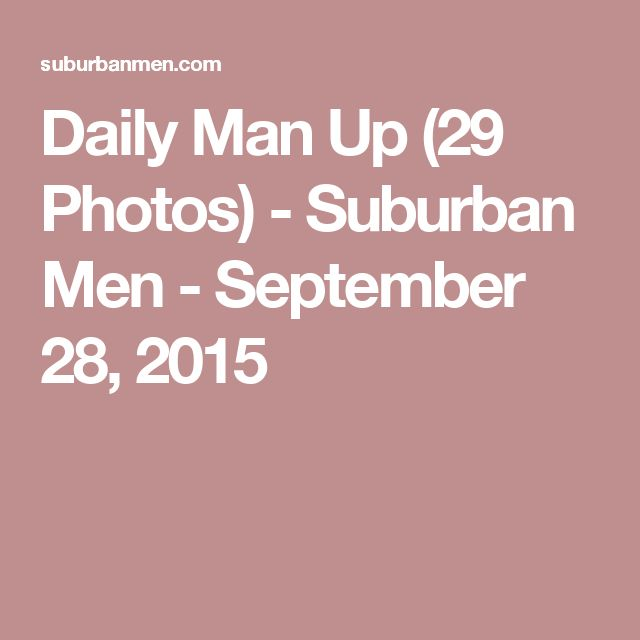 Daily Man Up (29 Photos) - Suburban Men - September 28, 2015