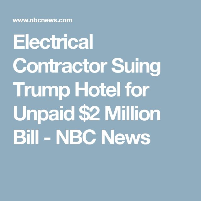 Electrical Contractor Suing Trump Hotel for Unpaid $2 Million Bill  - NBC News
