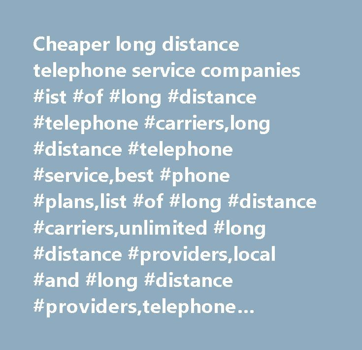 Cheaper long distance telephone service companies #ist #of #long #distance #telephone #carriers,long #distance #telephone #service,best #phone #plans,list #of #long #distance #carriers,unlimited #long #distance #providers,local #and #long #distance #providers,telephone #service #long #distance,telephone #long #distance #providers,long #distance #phone #service,long #distance #telephone #services,long #distance #telephone #service #providers,cheap #long #distance #telephone #service,local…