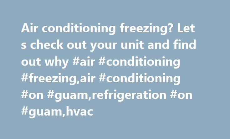 Air conditioning freezing? Let s check out your unit and find out why #air #conditioning #freezing,air #conditioning #on #guam,refrigeration #on #guam,hvac http://fresno.remmont.com/air-conditioning-freezing-let-s-check-out-your-unit-and-find-out-why-air-conditioning-freezingair-conditioning-on-guamrefrigeration-on-guamhvac/  # Air Conditioning Freezing There are a variety of things that can cause air conditioning freezing. The first thing to do is see if the indoor (evaporator-air handler)…