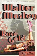 Rose Gold by Walter Mosley. When a boxer-turned-revolutionary kidnaps the daughter of a weapons manufacturer and threatens to publicly execute her in exchange for a lucrative ransom, Easy Rawlins is tapped by the LAPD to make a difficult border crossing to navigate an ensuing standoff.