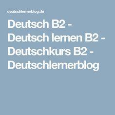 Deutsch B2 - Deutsch lernen B2 - Deutschkurs B2 - Deutschlernerblog