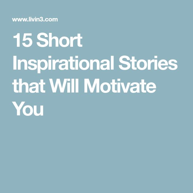 15 Short Inspirational Stories that Will Motivate You