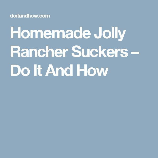 Homemade Jolly Rancher Suckers – Do It And How