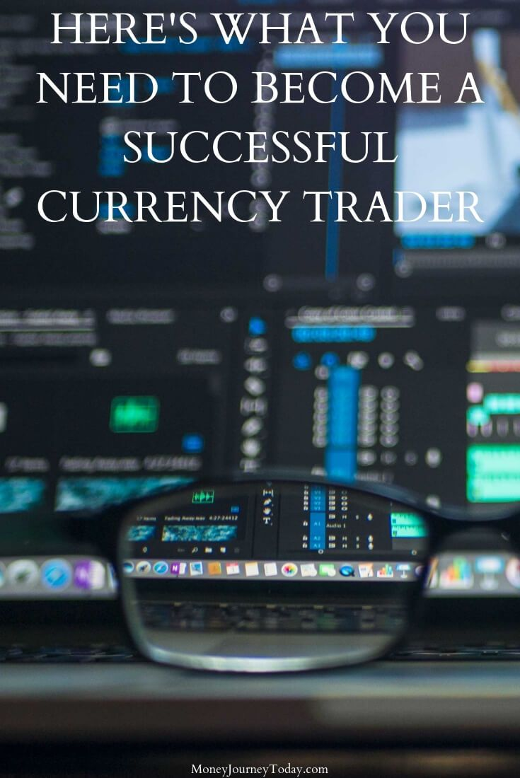 What You Need To Become A Successful Currency Trader How To