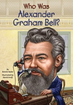 Cover image for Who was Alexander Graham Bell? / by Bonnie Bader ; illustrated by David Groff.