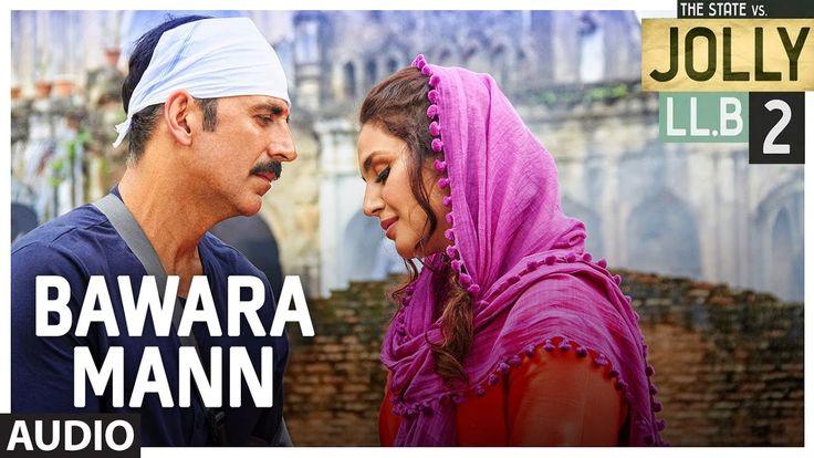 Bawara Mann Video Song – Akshay Kumar movie Jolly LL.B 2 song