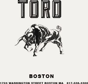 Toro. South End  1704 Washington St Boston, MA 02118 Tier 1. A total Must Got to go back I'm just saying