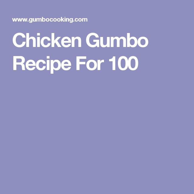 Chicken Gumbo Recipe For 100