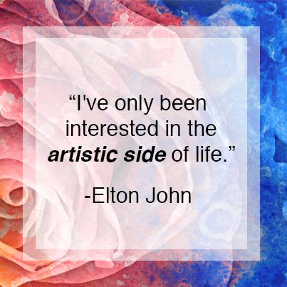 Elton John #quote on being artistic