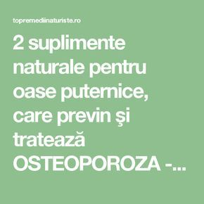 2 suplimente naturale pentru oase puternice, care previn şi tratează OSTEOPOROZA - Top Remedii Naturiste