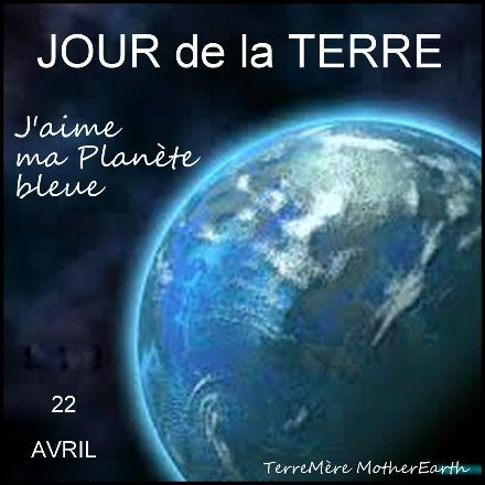 22 Avril, Jour de la Terre sur TerreMère MotherEarth