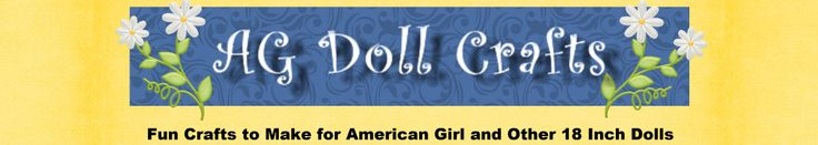 AG Doll Crafts Fun Things to Make for American Girl and Other 18 Inch Dolls