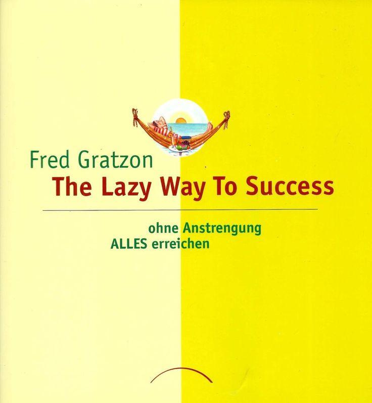 The Lazy Way to Success * Ohne Anstrengung alles erreichen * Fred Gratzon 2004