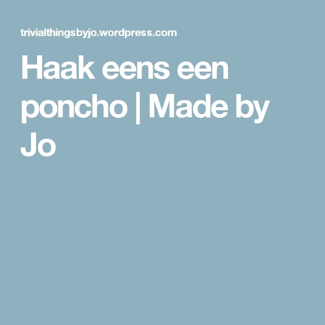 Haak eens een poncho | Made by Jo