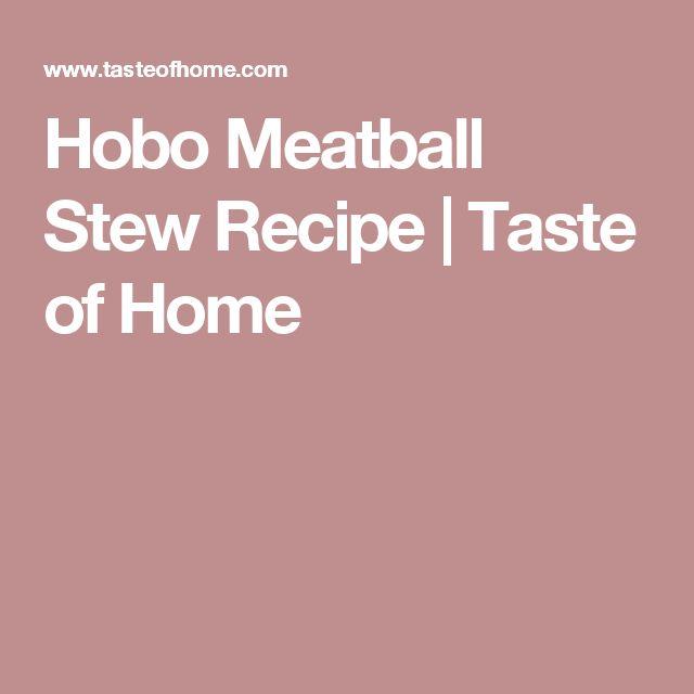 Hobo Meatball Stew Recipe | Taste of Home