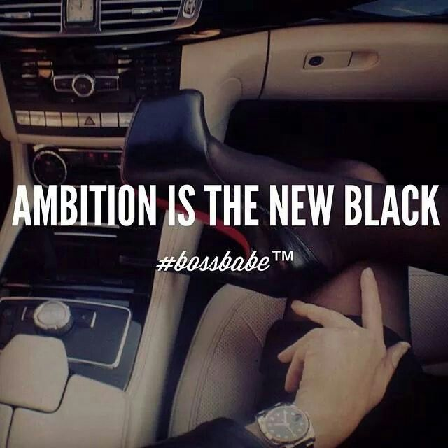 Ambition _ Hard Working Women-Alpha Female _ Independent - Boss with Class