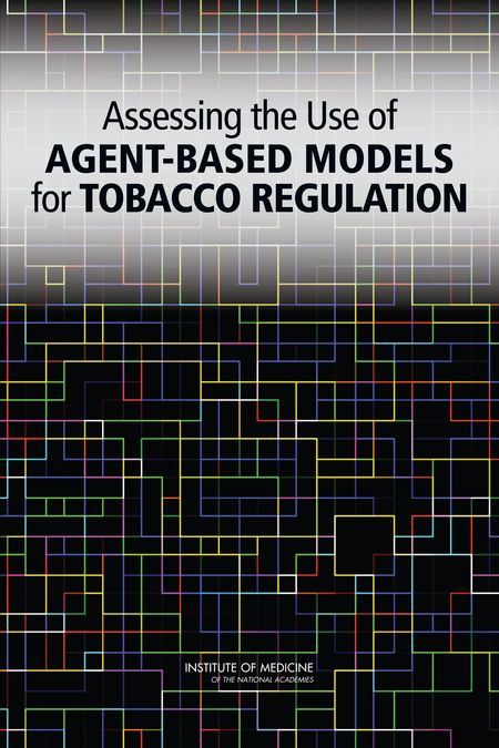 Assessing the Use of Agent-Based Models for Tobacco Regulation (2015). Download a free PDF at http://www.nap.edu/catalog/19018/assessing-the-use-of-agent-based-models-for-tobacco-regulation?utm_source=pinterest