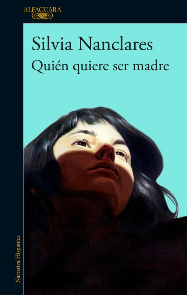"Silvia Nanclares. ""Quién quiere ser madre"". Editorial Alfaguara"