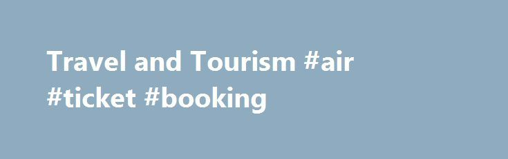 Travel and Tourism #air #ticket #booking http://travel.remmont.com/travel-and-tourism-air-ticket-booking/  #travel and tourism # Associate in Science Degree in Travel and Tourism Students completing this two-year course of instruction will earn an Associate in Science degree with a major in Travel and Tourism with an emphasis in either Marketing, Management, or Destination Development. Please see degree curriculum for complete details. The degree curriculum in Travel […]The post Travel and…