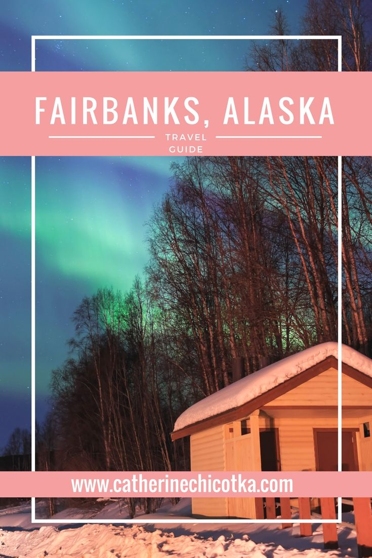 A Travel Guide for Fairbanks, Alaska - Everything you need to know about where to stay, where to eat, and things to do!