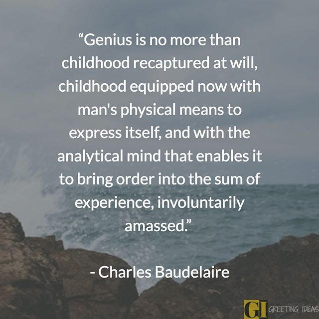 Genius Is No More Than Childhood Recaptured At Will Quotes