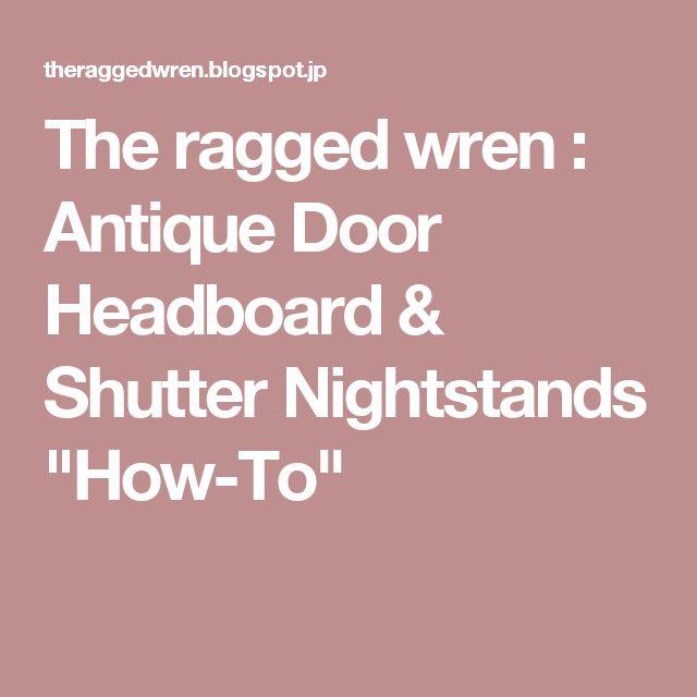 """The ragged wren : Antique Door Headboard & Shutter Nightstands """"How-To"""""""