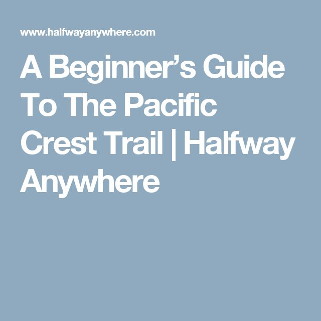A Beginner's Guide To The Pacific Crest Trail | Halfway Anywhere