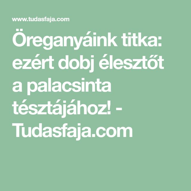 Öreganyáink titka: ezért dobj élesztőt a palacsinta tésztájához! - Tudasfaja.com