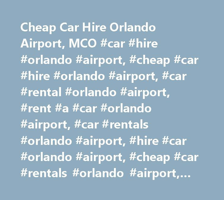 Cheap Car Hire Orlando Airport, MCO #car #hire #orlando #airport, #cheap #car #hire #orlando #airport, #car #rental #orlando #airport, #rent #a #car #orlando #airport, #car #rentals #orlando #airport, #hire #car #orlando #airport, #cheap #car #rentals #orlando #airport, #cheap #car #rental #orlando #airport, #carrentals #orlando #airport, #rent #car #orlando #airport, #car #hire #comparison #orlando #airport, #carrental #orlando #airport, #carhire #orlando #airport, #compare #car #hire…