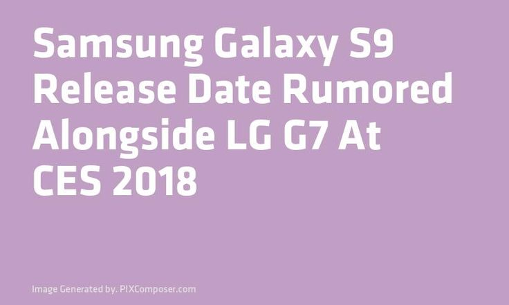 #Samsung #Galaxy S9 Release Date Rumored Alongside LG G7 At CES 2018