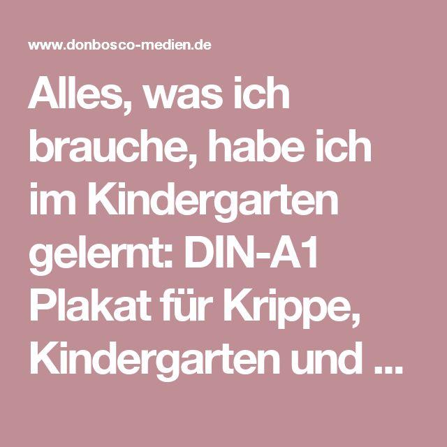 Alles, was ich brauche, habe ich im Kindergarten gelernt: DIN-A1 Plakat für Krippe, Kindergarten und Kita | Offizieller Shop des Don Bosco Verlag: donbosco-medien.de