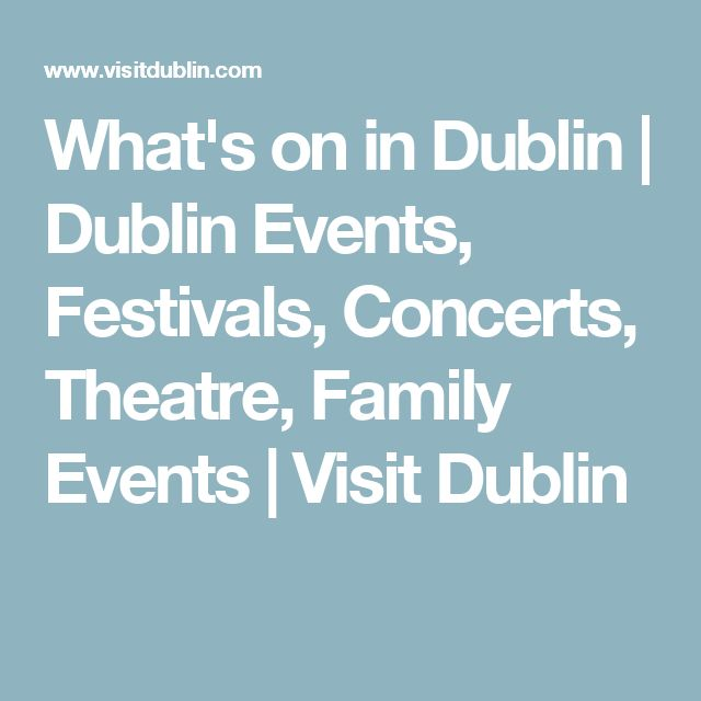 What's on in Dublin   Dublin Events, Festivals, Concerts, Theatre, Family Events   Visit Dublin