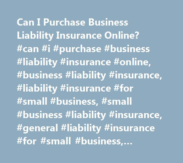 Can I Purchase Business Liability Insurance Online? #can #i #purchase #business #liability #insurance #online, #business #liability #insurance, #liability #insurance #for #small #business, #small #business #liability #insurance, #general #liability #insurance #for #small #business, #business #liability #insurance #quotes, #business #liability #insurance #rates, #business #general #liability #insurance, #general #liability #business #insurance, #business #liability #insurance #quote…