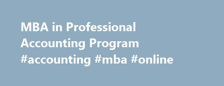 MBA in Professional Accounting Program #accounting #mba #online http://el-paso.remmont.com/mba-in-professional-accounting-program-accounting-mba-online/  # MBA in Professional Accounting Program An MBA is only 14 months away with the Rutgers MBA in Professional Accounting. A certificate in Audit Analytics is earned with only one additional course. Today's dynamic global economy requires accounting professionals who are skilled, well-rounded business leaders accomplished at identifying and…