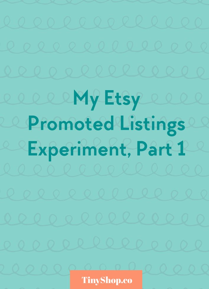 Etsy Promoted Listings. Trying these out for three months and sharing the results on the blog.