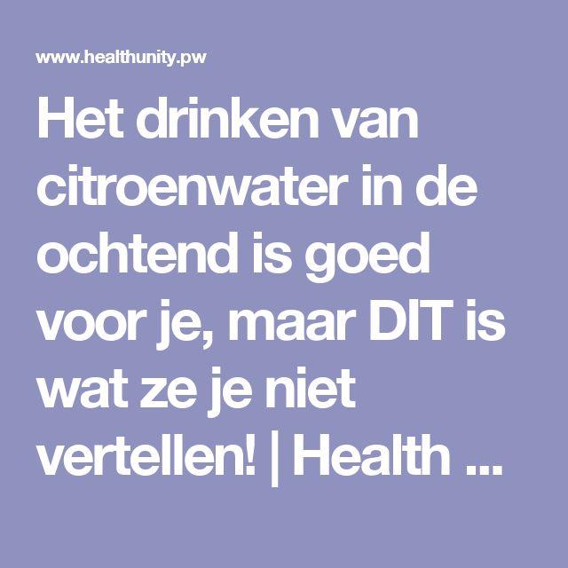 Het drinken van citroenwater in de ochtend is goed voor je, maar DIT is wat ze je niet vertellen! | Health Unity