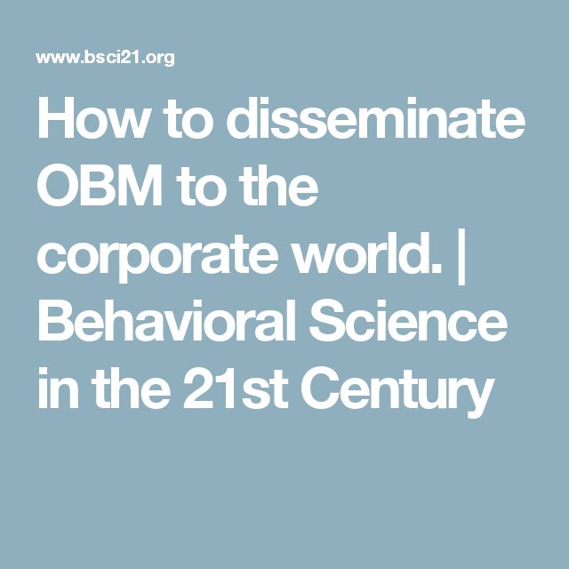 How to disseminate OBM to the corporate world. | Behavioral Science in the 21st Century