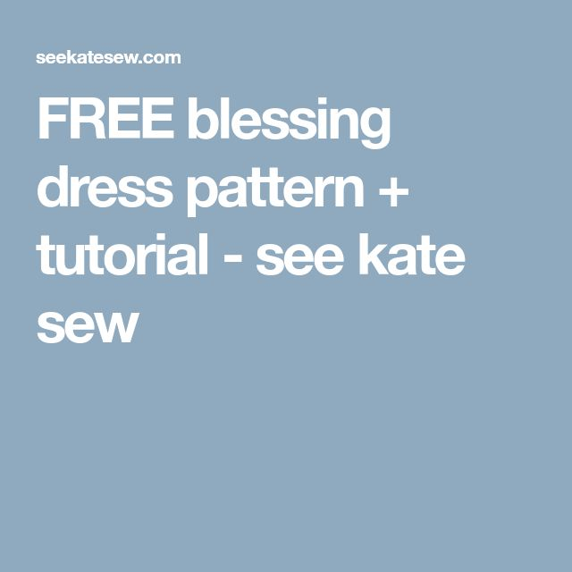 FREE blessing dress pattern + tutorial - see kate sew